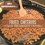 Fried Cheerios (aka, Classic Hot Buttered Cheerios)