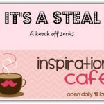 "Inspiration Cafe ~ It's a Steal Series – Mel ""knocks off"" Heather"
