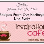 Inspiration Cafe ~ Recipes From Our Heritage Link Party