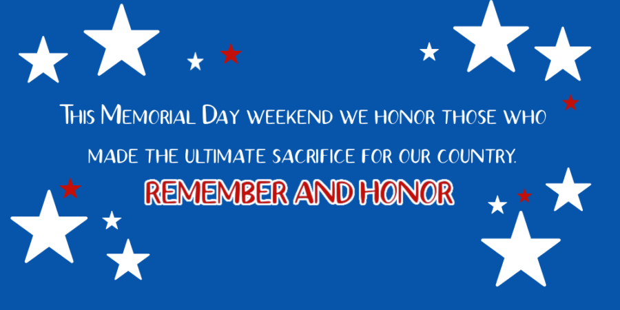 This Memorial Day weekend we honor those who made the ultimate sacrifice for our country - REMEMBER AND HONOR