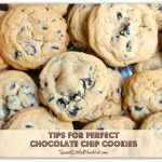 My Tips For Perfect Chocolate Chip Cookies