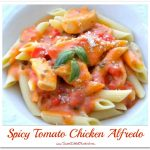 Tried & True Tuesday ~ Spicy Tomato Chicken Alfredo